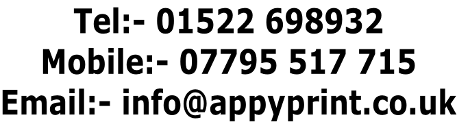 Tel:- 01522 698932 Mobile:- 07795 517 715 Email:- info@appyprint.co.uk
