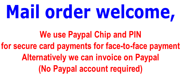 Mail order welcome,  We use Paypal Chip and PIN for secure card payments for face-to-face payment  Alternatively we can invoice on Paypal (No Paypal account required)